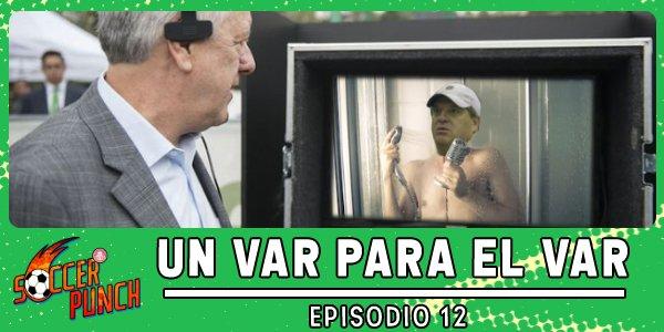 Soccer Punch #12: Un VAR para el VAR